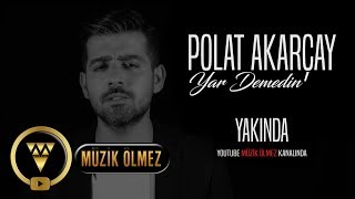 Polat Akarçay - Yar Demedin - Official Video Teaser