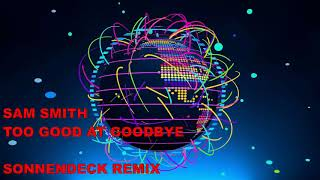 SAM SMITH  - TOO GOOD AT GOODBYE (SONNENDECK REMIX)