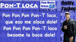 Pon-T loca (Letra) Daddy Yankee