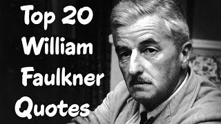 Top 20 William Faulkner Quotes (Author Of The Sound And The Fury)