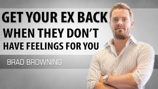 How to get your ex back when they don't have feelings for you