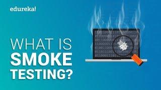 What is Smoke Testing? | Smoke Testing Example | Software Testing Tutorial for Beginners |  Edureka