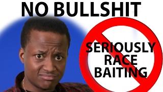 Seriously TV's Token Black Guy Race Baiting is Bullshit