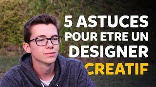 5 Astuces pour être un designer CRÉATIF