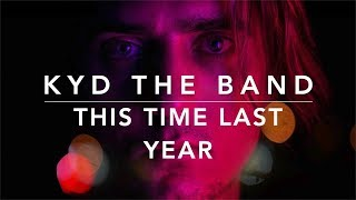 Kyd The Band   This Time Last Year (Lyrics)