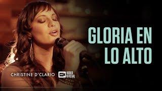 Christine D'Clario - Gloria en lo Alto (Vídeo Oficial HD)