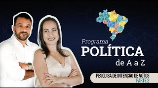 PROGRAMA POLÍTICA DE AaZ - INTENÇÃO DE VOTOS - PARTE 2