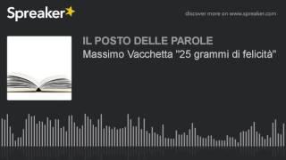 """Massimo Vacchetta """"25 grammi di felicità"""""""