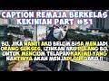 Download Video Caption Remaja Berkelas (Status wa/status foto)- Quotes Remaja Part 31