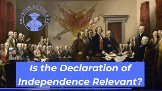 Is the Declaration of Independence Still Relevant?