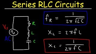 Series RLC Circuits, Resonant Frequency, Inductive Reactance & Capacitive Reactance - AC Circuits