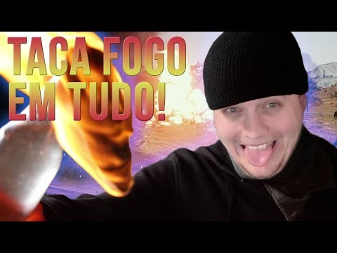TACA FOGO EM TUDO!