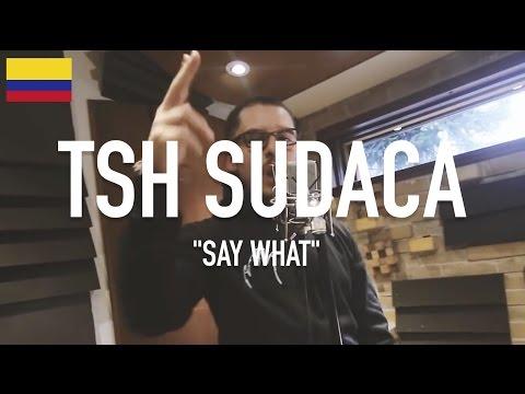 TSH Sudaca - Say What [ TCE Mic Check ]