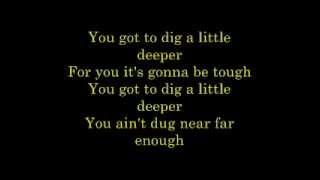 Dig a Little Deeper Lyrics