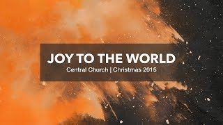 Joy To The World | Central Church - Christmas 2015