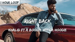 Khalid   Right Back Ft A Boogie Wit Da Hoodie (1 HOUR LOOP)
