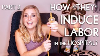 """How """"They"""" Induce Labor in the Hospital: What to Expect from Your Induction - Part 2"""
