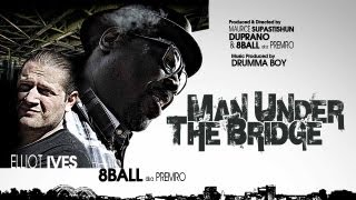 8Ball ft. Elliot Ives - The Man Under The Bridge [Music Video]