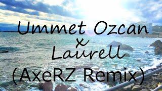 Ummet Ozcan X Laurell Change My Heart(AxeRZ Remix)