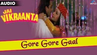 Jai Vikraanta : Gore Gore Gaal Full Audio Song With Lyrics