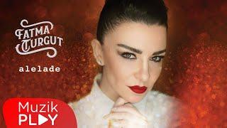 Fatma Turgut - Alelade (Official Audio)