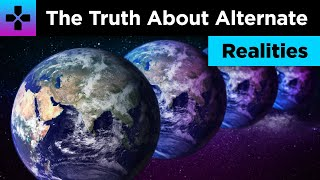The Truth About Alternate Realities