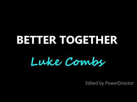 Luke Combs- Better Together (Lyrics)