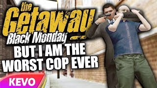 Getaway Black Monday but I am the worst cop ever
