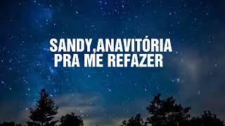 Sandy,ANAVITÓRIA   Pra Me Refazer(lyrics)
