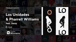 Los Unidades & Pharrell Williams Feat. Jozzy   E Lo (Official Audio)