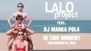 "Lalo Project feat. DJ Marka Pola - ""In This Moment"""