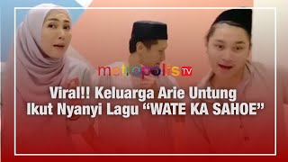 "Video Viral Keluarga Arie Untung Ikut Nyanyi Lagu ""WATE KA SAHOE"""