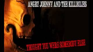 Angry Johnny And The Killbillies-Thought You Were Somebody Else