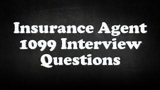 Insurance Agent 1099 Interview Questions