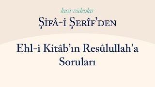Kısa Video: Ehl-i Kitâb Alimlerinin Resulullah'a Soruları