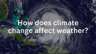 How does climate change affect our weather