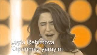 Süper Ses Ve Yorum Kapanmaz Yarayım Leyla Rehimova