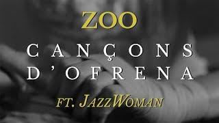 ZOO - CANÇONS D'OFRENA Ft. JazzWoman (EP2K18)