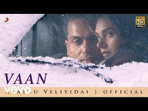 Kaatru Veliyidai - Vaan Varuvaan | AR Rahman, Mani Ratnam | Karthi