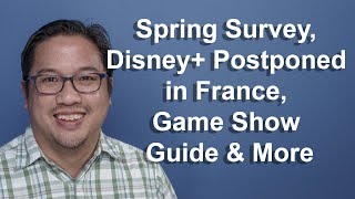 CCT - Spring Survey, Disney+ Postponed in France, Game Show Guide & More