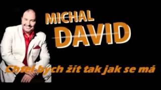 Michal David Chtel bych žít tak jak se má 2008