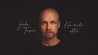 Juha Tapio – Kun vielä ehtii