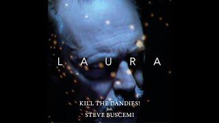 Video KILL THE DANDIES! feat. STEVE BUSCEMI Laura (official video, 202