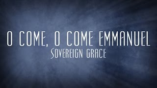 O Come, O Come Emmanuel - Sovereign Grace