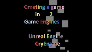 Create a game in 2 Game Engines UE and CE