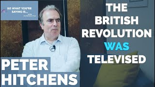 Peter Hitchens: The British Revolution WAS Televised (but few realised...)