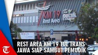 Rest Area Km 19 Tol Trans Jawa Siap Sambut Para Pemudik 24 Jam