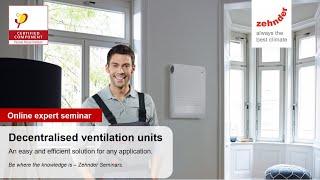 Zehnder Webinar: Decentralised ventilation units