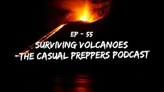 Surviving Volcanoes - Episode 55  - The Casual Preppers Podcast