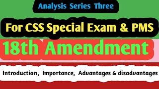 Introduction,  importance  , advantages & disadvantages  of the 18th Amendment 〡 For CSS & PMS